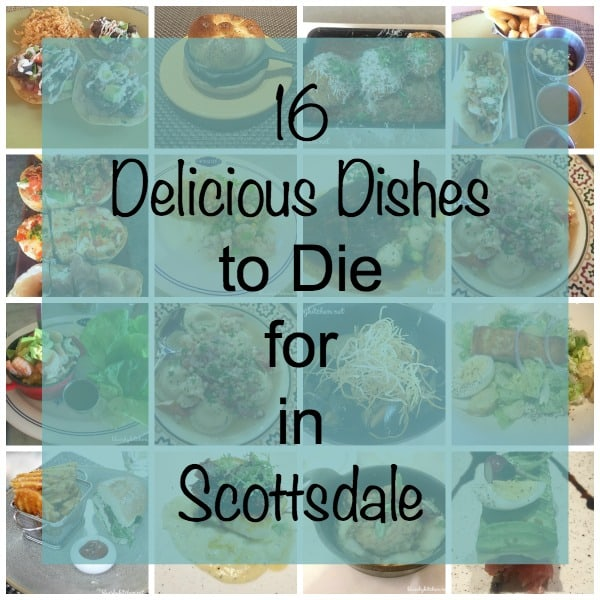 16 Delicious Dishes to Die for in Scottsdale. See the fabulous, well~prepared and creative meals we had while vacationing in the desert.