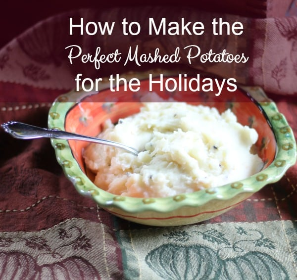 How to Make Perfect Mashed Potatoes for the Holidays that your family and guests will love. Plus tips, techniques, and suggested tools.
