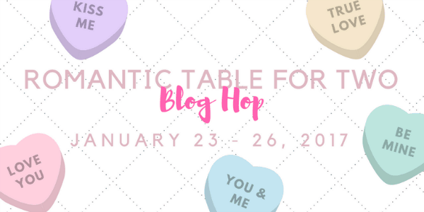 Blog hop graphic for How to Create a Romantic Valentine's Table for Two