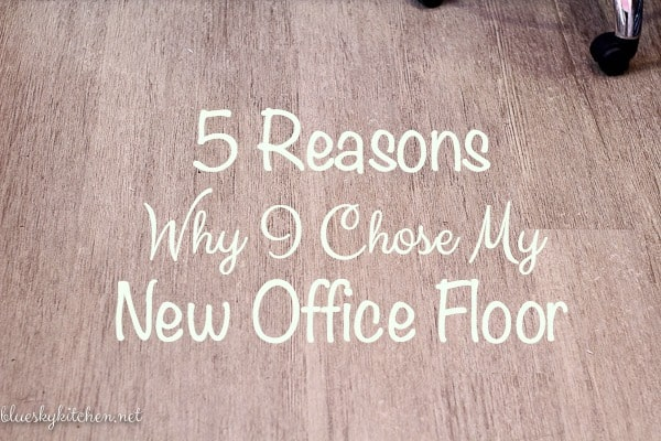 5 Reasons Why I Chose My New Office Floor ~ durability, beauty, availability, cost, and