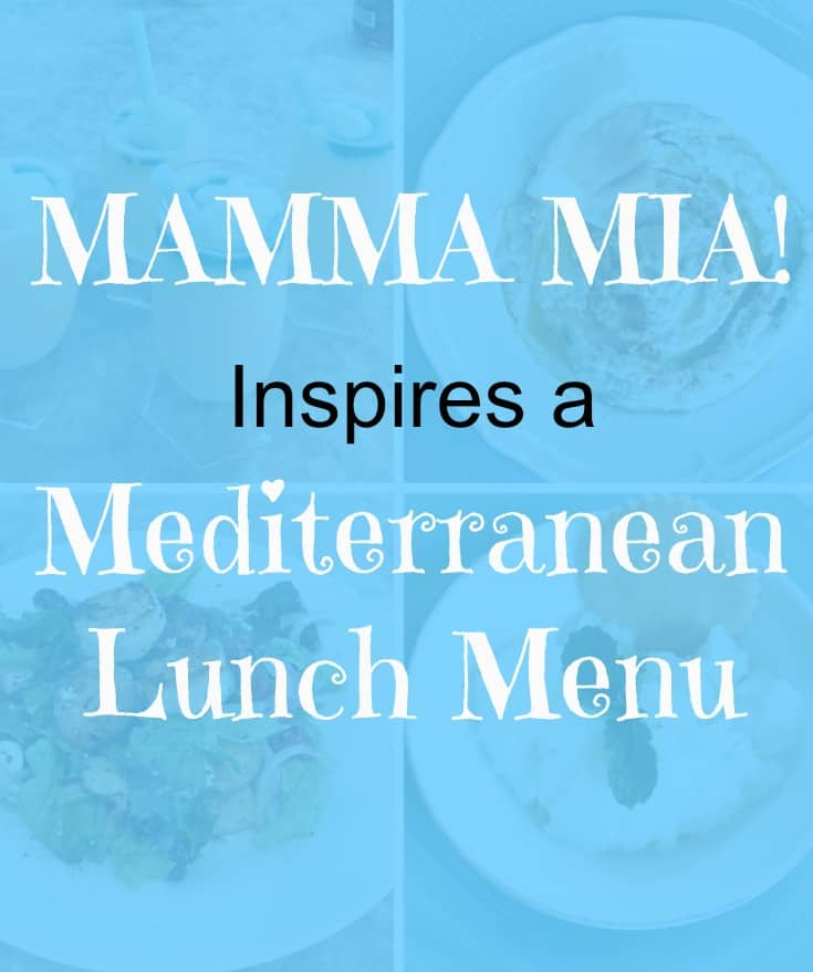 MAMMA MIA! Inspires a Mediterranean Lunch Menu with an easy and delicious meal that evokes the Greek island vibe of MAMMA MIA!