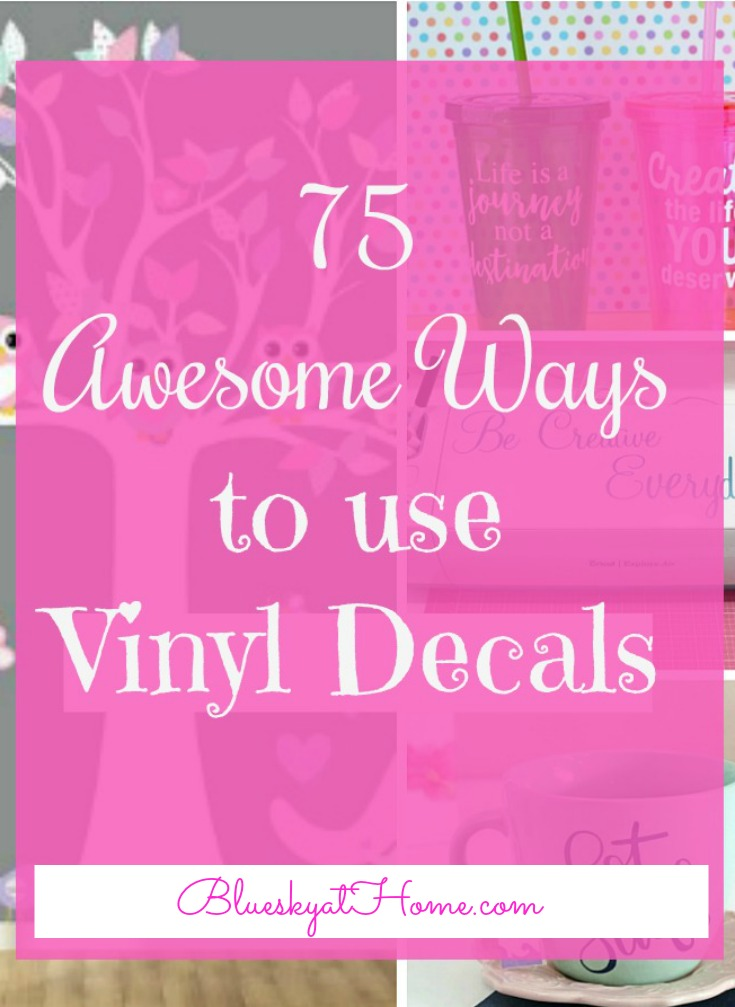 75 Awesome Ways to Use Vinyl Decals. Ideas for vinyl decals in home decor, accessories, organization, clothes. BlueskyatHome.com #vinyldecals #diy #cricut
