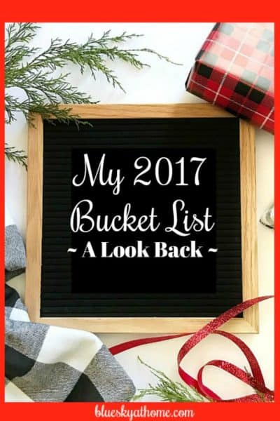 My Personal 2017 Bucket List ~ A Look Back. Did you have bucket list for 2017? What got filled and what didn't on my bucket list 2017. BlueskyatHome.com
