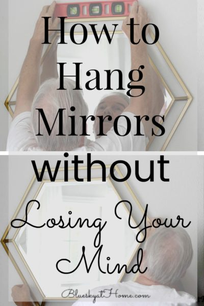 How to Hang Mirrors without Losing Your Mind. An easy way to hang mirrors or art with double hangers. BlueskyatHome.com #mirrors #art #hangingmirrors