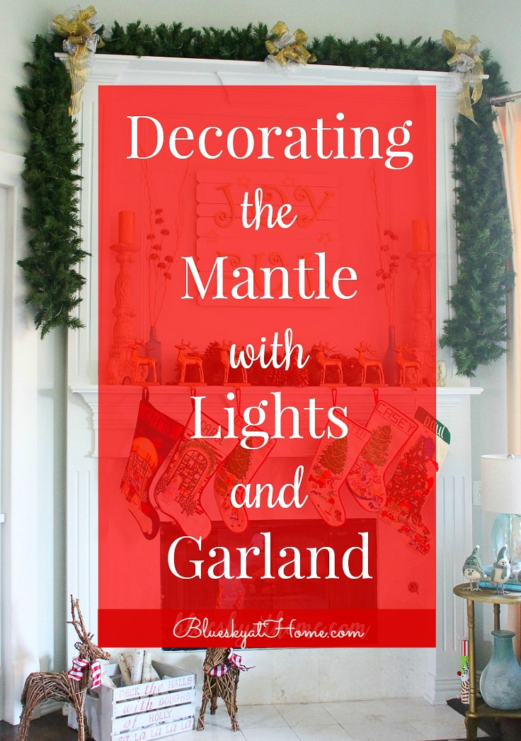 Decorating The Mantle With Lights And Garland Bluesky At Home