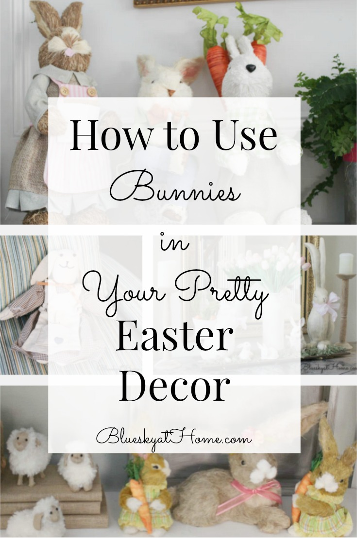 How To Use Bunnies In Your Pretty Easter Decor Bluesky At Home