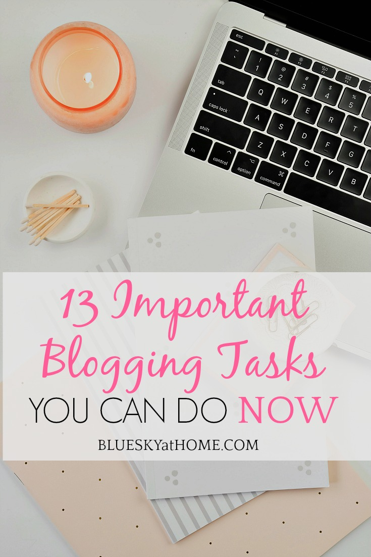 13 Important Blogging Tasks You Can Do Now